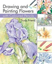 Drawing and Painting Flowers by Trudy Friend